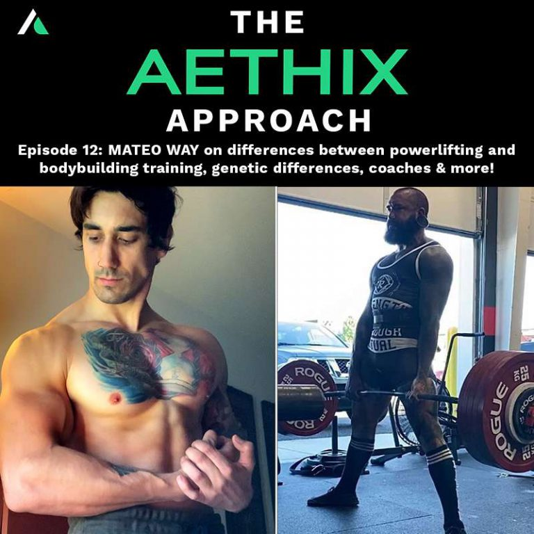 Ep.12 – The Aethix Approach – Ep 12 – MATEO WAY on Powerlifting Vs Bodybuilding Training, Genetic Differences & More!